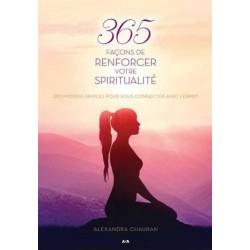 365 façons de renforcer votre spiritualité - Des moyens simples pour vous connecter avec l'Esprit